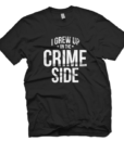 Grew Up On The Crime Side T-Shirt